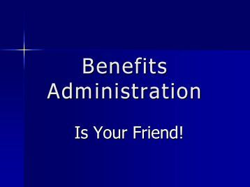 Benefits Administration is Your Friend: PowerPoint in PDF