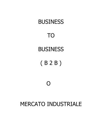 BUSINESS TO BUSINESS ( B 2 B ) O MERCATO INDUSTRIALE