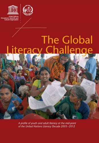 The Global literacy challenge: a profile of youth and adult literacy at ...
