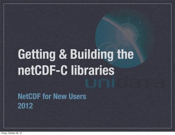 Getting and Building the netCDF-C Libraries - Unidata