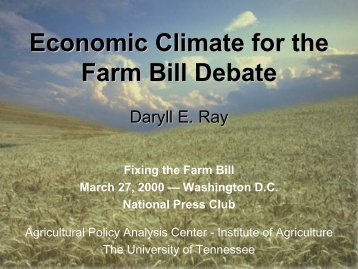 Economic Climate for the Farm Bill Debate - Agricultural Policy ...