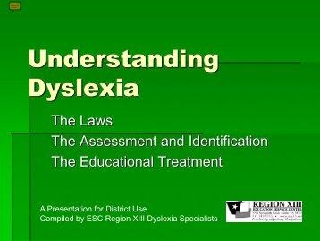 Understanding Dyslexia: The Laws, Assessment and ... - Region 13