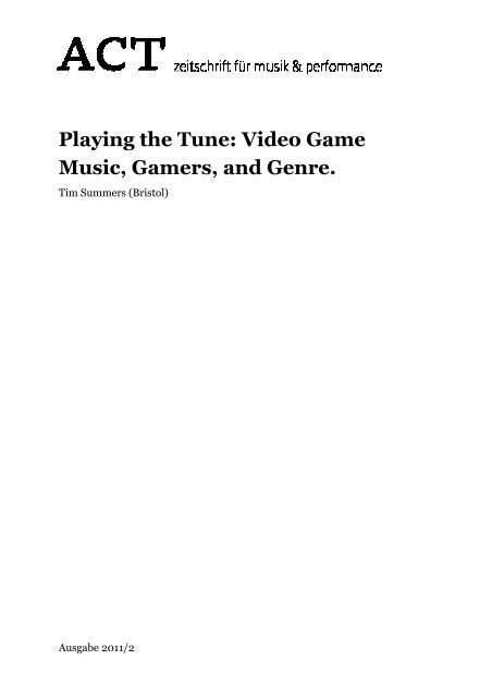Playing the Tune: Video Game Music, Gamers, and Genre - Act