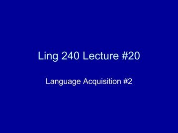Ling 240 Lecture #20 - Linguistics Home Page