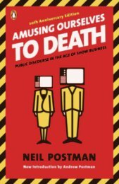 Neil Postman - Amusing Ourselves to Death