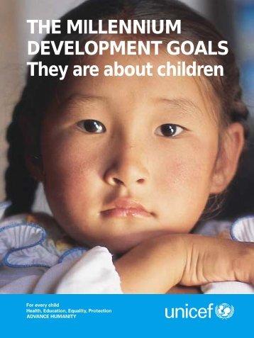 THE MILLENNIUM DEVELOPMENT GOALS They are about children