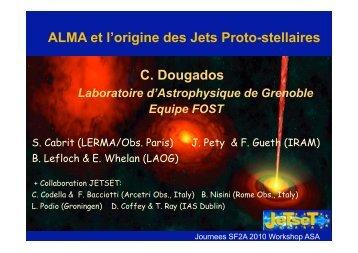 C. Dougados ALMA et l'origine des Jets Proto-stellaires - Graal