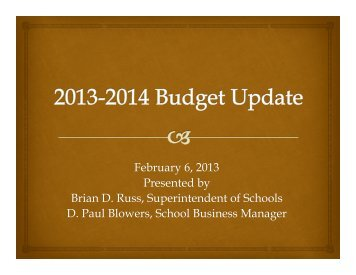 February 6, 2013 Presented by Brian D. Russ, Superintendent of ...