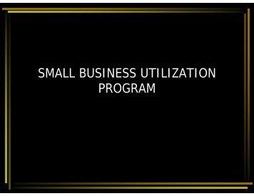 SMALL BUSINESS UTILIZATION PROGRAM