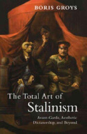 Groys_Boris_The_Total_Art_of_Stalinism_Avant-Garde_Aesthetic_Dictatorship_and_Beyond
