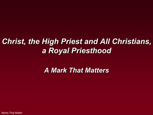 Christ, the High Priest and All Christians, a Royal ... - Gospel Lessons