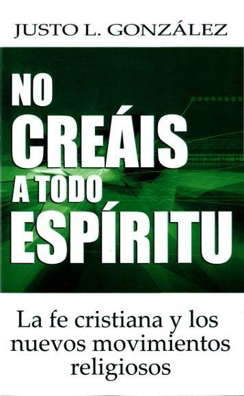 Justo González – No Creáis A Todo Espíritu