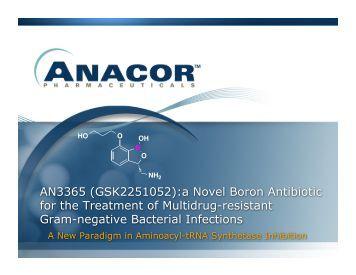 AN3365 (GSK2251052):a Novel Boron Antibiotic for the ... - Anacor