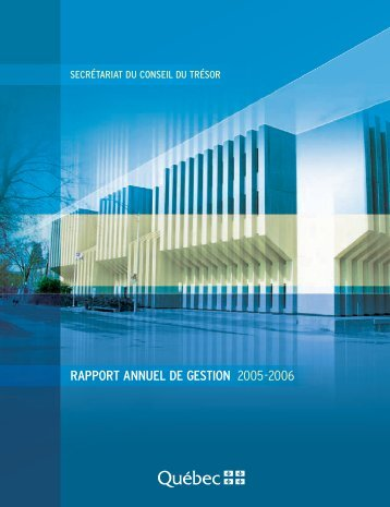 Le Rapport annuel de gestion 2005 2006 - Secrétariat du conseil du ...