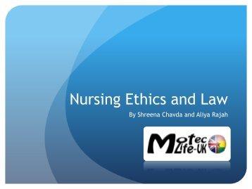 Nursing ethics and law presentation[1]. - MOTEC LIFE-UK
