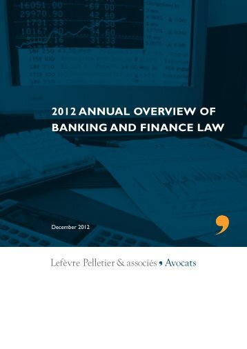 2012 annual overview of banking and finance law - Lefèvre Pelletier ...