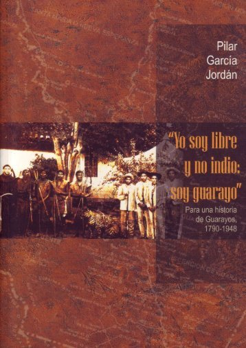 """Yo soy libre y no indio: soy guarayo"""". Para una historia de Guarayos ..."""