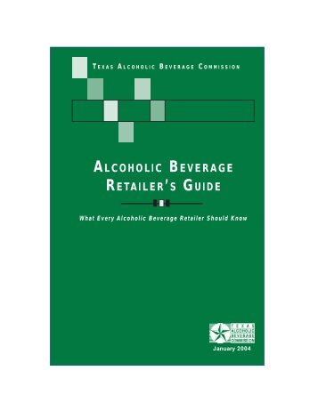 Alcoholic Beverage Retailer's Guide 2004 - Texas Alcoholic ...