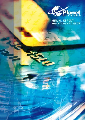 ANNUAL REPORT AND ACCOUNTS 2007 - Planet Payment
