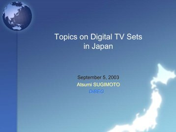 Topics on Digital TV Sets in Japan - DiBEG