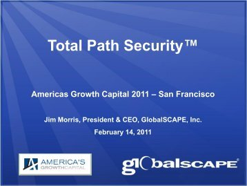 Presentation for AGC's 7th Annual West Coast ... - GlobalSCAPE