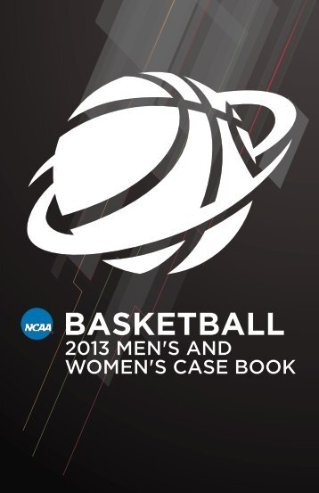 NCAA Basketball 2013 Men's and Women's Case Book - ArbiterSports