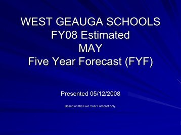May Five-Year Forecast Presentation 05/12/2008 - West Geauga ...