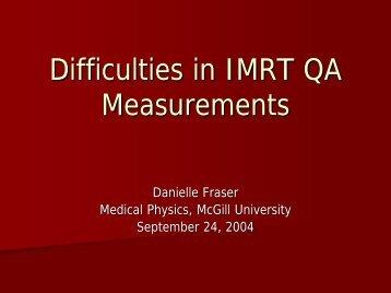 Difficulties in IMRT QA Measurements - McGill Medical Physics Unit
