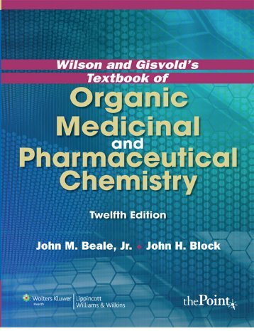1356625493_Beale_J.H.,Block_J.M._-_Wilson_and_Gisvolds__Textbook_of_Organic_Medicinal_and_Pharmaceutical_Chemistry_-_12th_Ed_-_2011