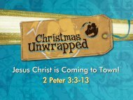 Jesus Christ is Coming to Town! 2 Peter 3:3-13 Jesus Christ is ...