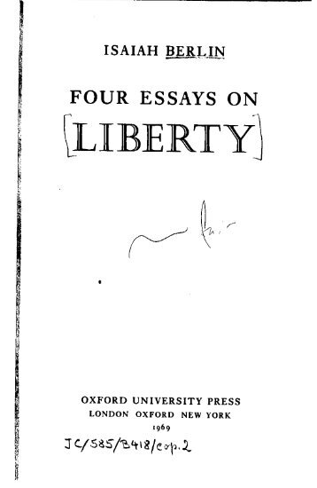 four essays on liberty He was renowned as an essayist and as the author of many books, among them  karl marx, four essays on liberty, russian thinkers, the sense of reality, the.