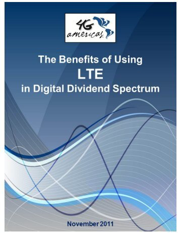 The Benefits of Using LTE in Digital Dividend Spectrum - 4G Americas
