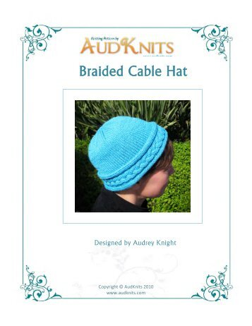 Braided Cable Hat - Knitting Patterns, Instructions, Projects & Designs