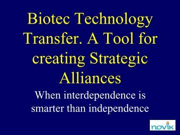 Biotec Technology Transfer. A Tool for creating Strategic Alliances