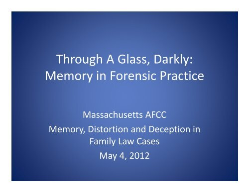 Through A Glass, Darkly: Memory in Forensic Practice - MA AFCC