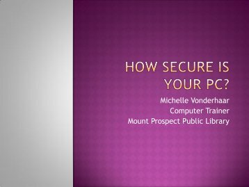 How Secure is Your PC - Mount Prospect Public Library
