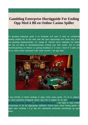 Gambling Enterprise Hurtigguide For Ending Opp Med å Bli en Online Casino Spiller