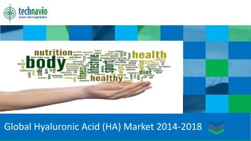 Global Hyaluronic Acid (HA) Market 2014-2018