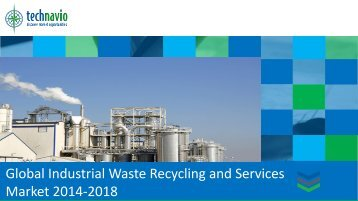Global Industrial Waste Recycling and Services Market 2014-2018