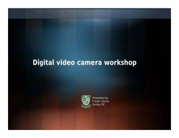 Di it l id k h Digital video camera workshop - SFU Library