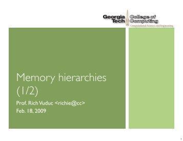 Memory hierarchies (1/2) - (Rich) Vuduc