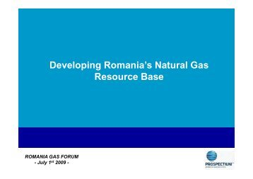Developing Romania's Natural Gas p g Resource ... - Petroleumclub.ro