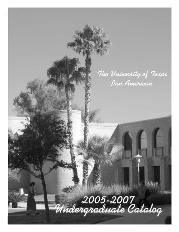 2005-2007 Undergraduate Catalog - The University of Texas-Pan ...