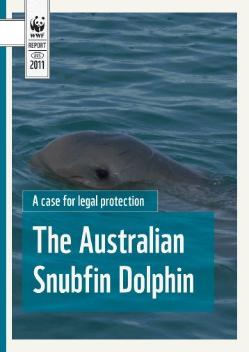 The Australian Snubfin Dolphin: A case for legal ... - wwf - Australia