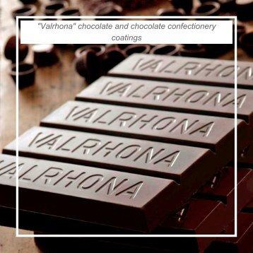 """Valrhona"" chocolate and chocolate confectionery coatings"