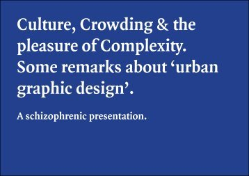 Culture, Crowding and the pleasure of Complexity; A schizophrenic presentation