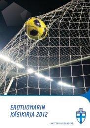EROTUOMARIN KÄSIKIRJA 2012 - Suomen Palloliitto