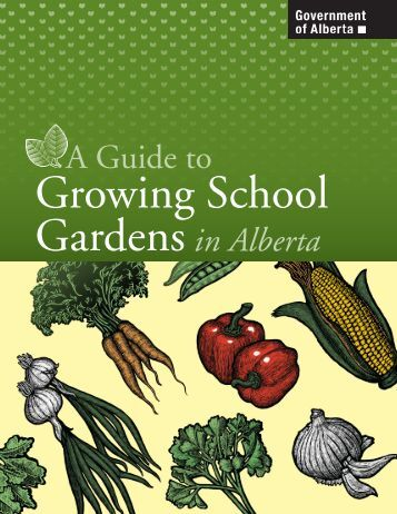 A Guide to Growing School Gardens in Alberta - Agriculture and ...