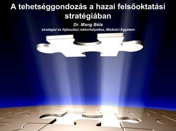 A tehetséggondozás a hazai felsőoktatási stratégiában Dr. Mang Béla