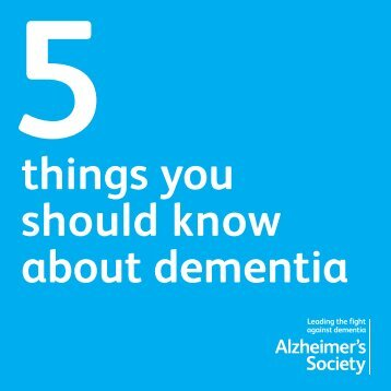 Five things you should know about dementia - Alzheimer's Society